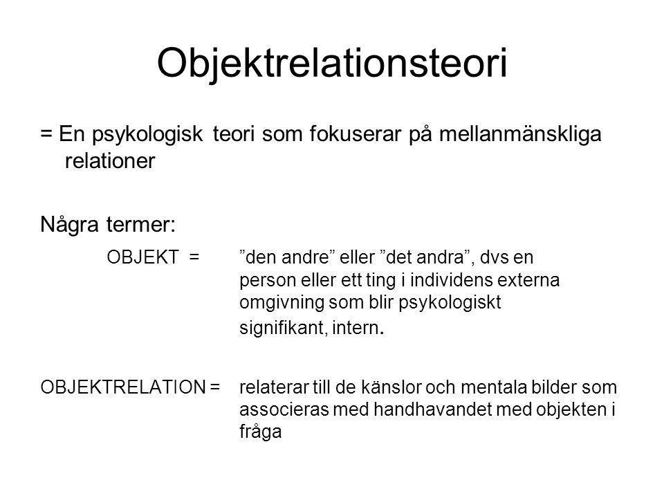 """Objektrelationsteori = En psykologisk teori som fokuserar på mellanmänskliga relationer Några termer: OBJEKT = """"den andre"""" eller """"det andra"""", dvs en p"""