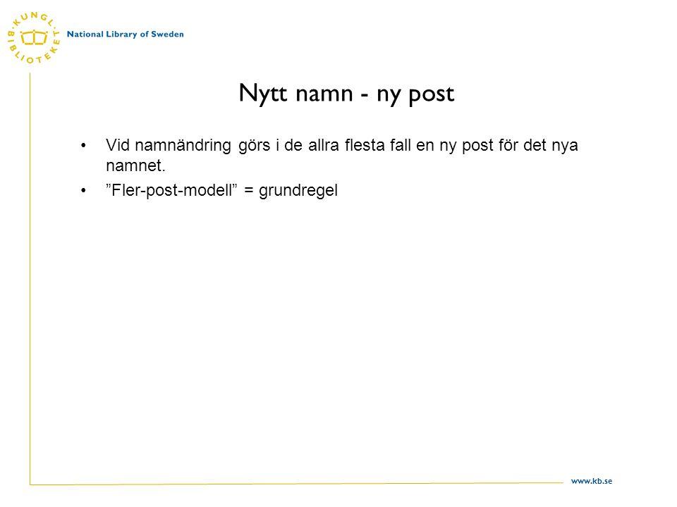 """www.kb.se Nytt namn - ny post Vid namnändring görs i de allra flesta fall en ny post för det nya namnet. """"Fler-post-modell"""" = grundregel"""