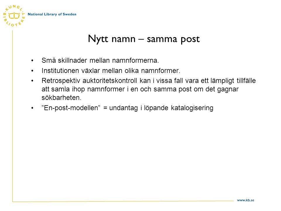 www.kb.se Nytt namn – samma post Små skillnader mellan namnformerna. Institutionen växlar mellan olika namnformer. Retrospektiv auktoritetskontroll ka
