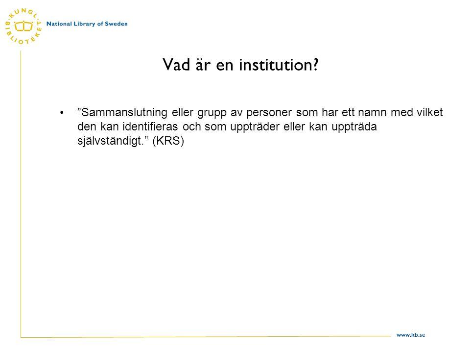 """www.kb.se Vad är en institution? """"Sammanslutning eller grupp av personer som har ett namn med vilket den kan identifieras och som uppträder eller kan"""