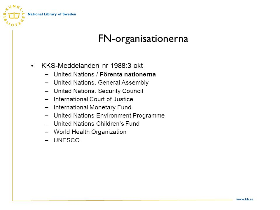 www.kb.se FN-organisationerna KKS-Meddelanden nr 1988:3 okt –United Nations / Förenta nationerna –United Nations.