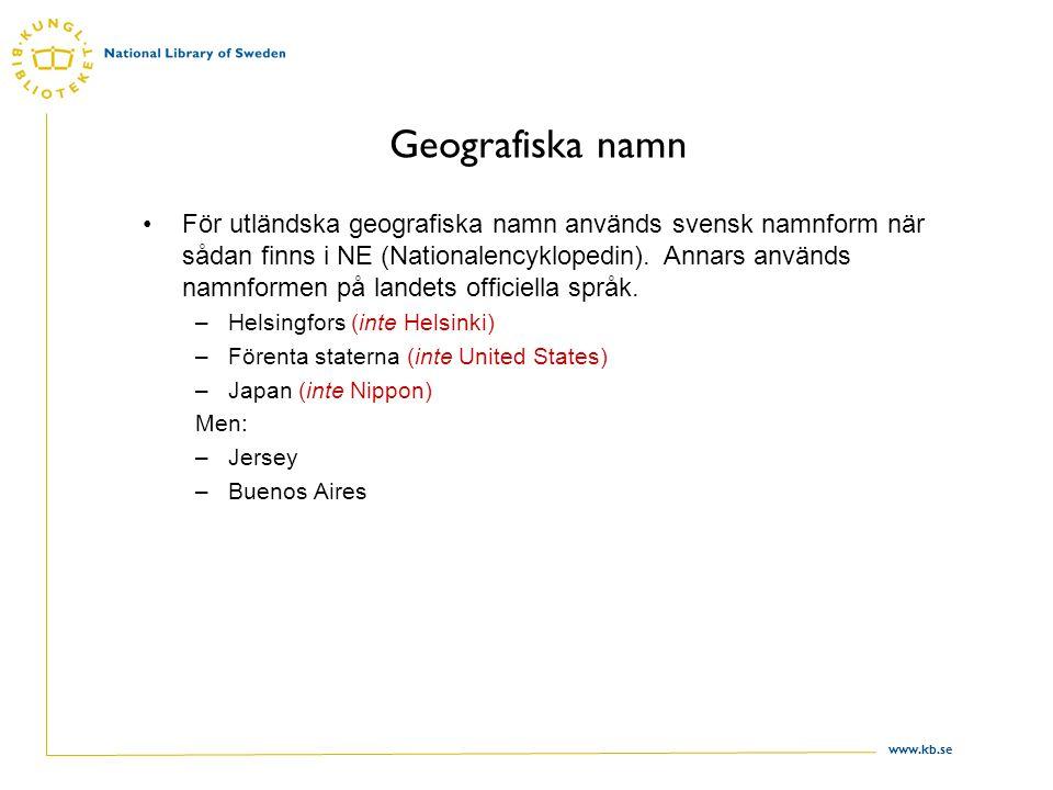 www.kb.se Geografiska namn För utländska geografiska namn används svensk namnform när sådan finns i NE (Nationalencyklopedin). Annars används namnform