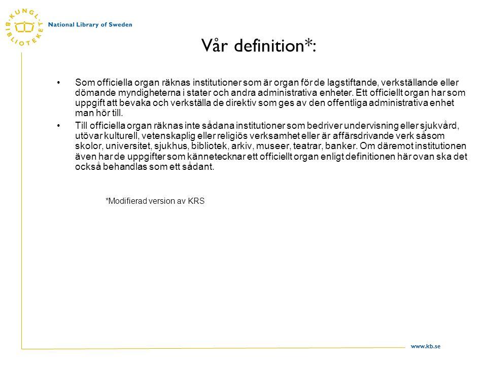 www.kb.se Vår definition*: Som officiella organ räknas institutioner som är organ för de lagstiftande, verkställande eller dömande myndigheterna i sta