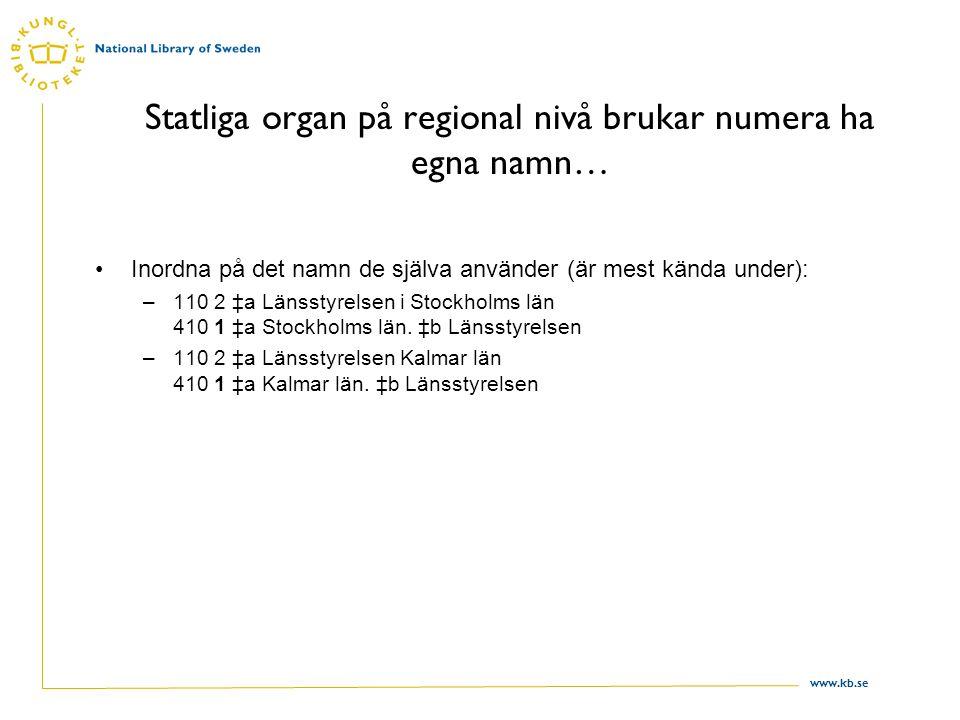 www.kb.se Statliga organ på regional nivå brukar numera ha egna namn… Inordna på det namn de själva använder (är mest kända under): –110 2 ‡a Länsstyr
