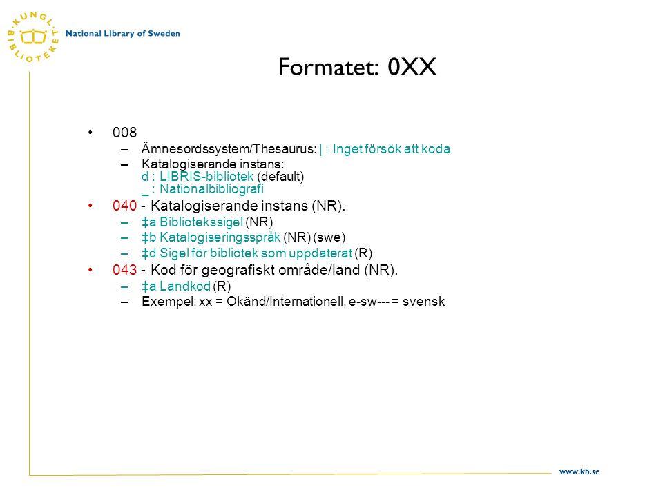 www.kb.se Formatet: 0XX 008 –Ämnesordssystem/Thesaurus: | : Inget försök att koda –Katalogiserande instans: d : LIBRIS-bibliotek (default) _ : Nationalbibliografi 040 - Katalogiserande instans (NR).