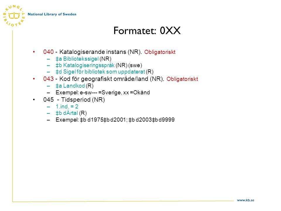 www.kb.se Formatet: 0XX 040 - Katalogiserande instans (NR). Obligatoriskt –‡a Bibliotekssigel (NR) –‡b Katalogiseringsspråk (NR) (swe) –‡d Sigel för b