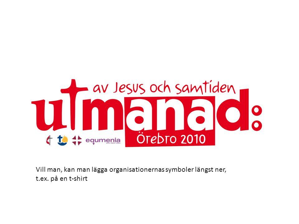 Vill man, kan man lägga organisationernas symboler längst ner, t.ex. på en t-shirt