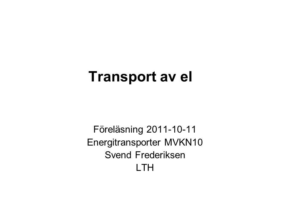 Transport av el Föreläsning 2011-10-11 Energitransporter MVKN10 Svend Frederiksen LTH