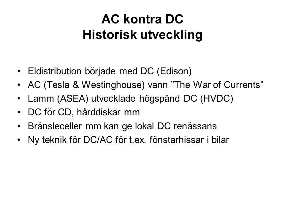 "AC kontra DC Historisk utveckling Eldistribution började med DC (Edison) AC (Tesla & Westinghouse) vann ""The War of Currents"" Lamm (ASEA) utvecklade h"