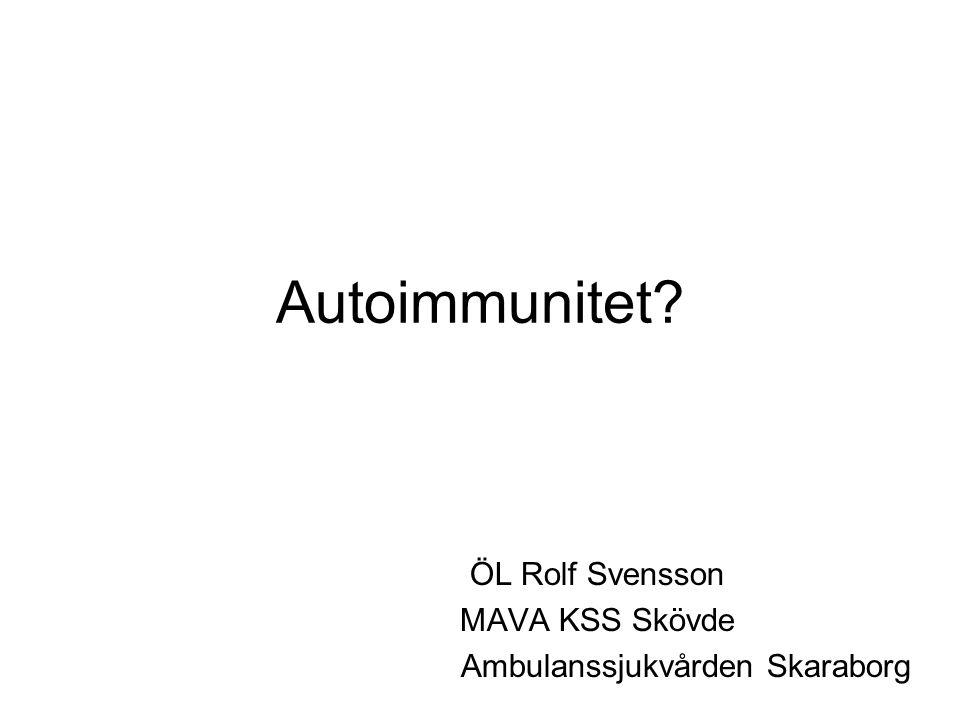 Autoimmunitet? ÖL Rolf Svensson MAVA KSS Skövde Ambulanssjukvården Skaraborg