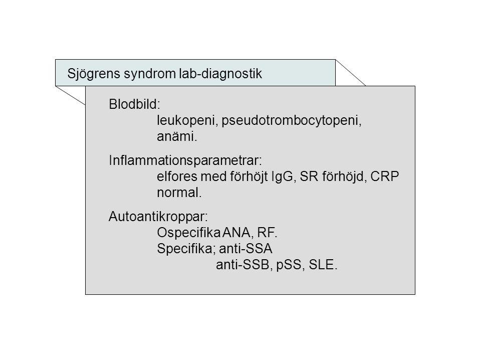 Sjögrens syndrom lab-diagnostik Blodbild: leukopeni, pseudotrombocytopeni, anämi. Inflammationsparametrar: elfores med förhöjt IgG, SR förhöjd, CRP no