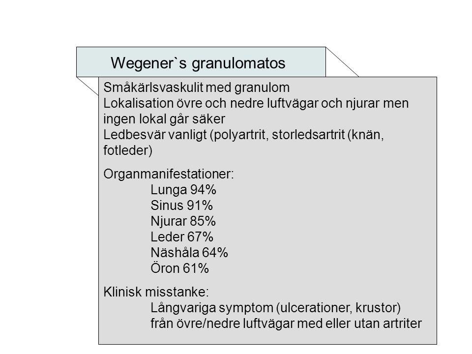 Småkärlsvaskulit med granulom Lokalisation övre och nedre luftvägar och njurar men ingen lokal går säker Ledbesvär vanligt (polyartrit, storledsartrit
