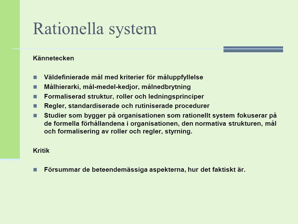 Rationella system Kännetecken Väldefinierade mål med kriterier för måluppfyllelse Målhierarki, mål-medel-kedjor, målnedbrytning Formaliserad struktur,