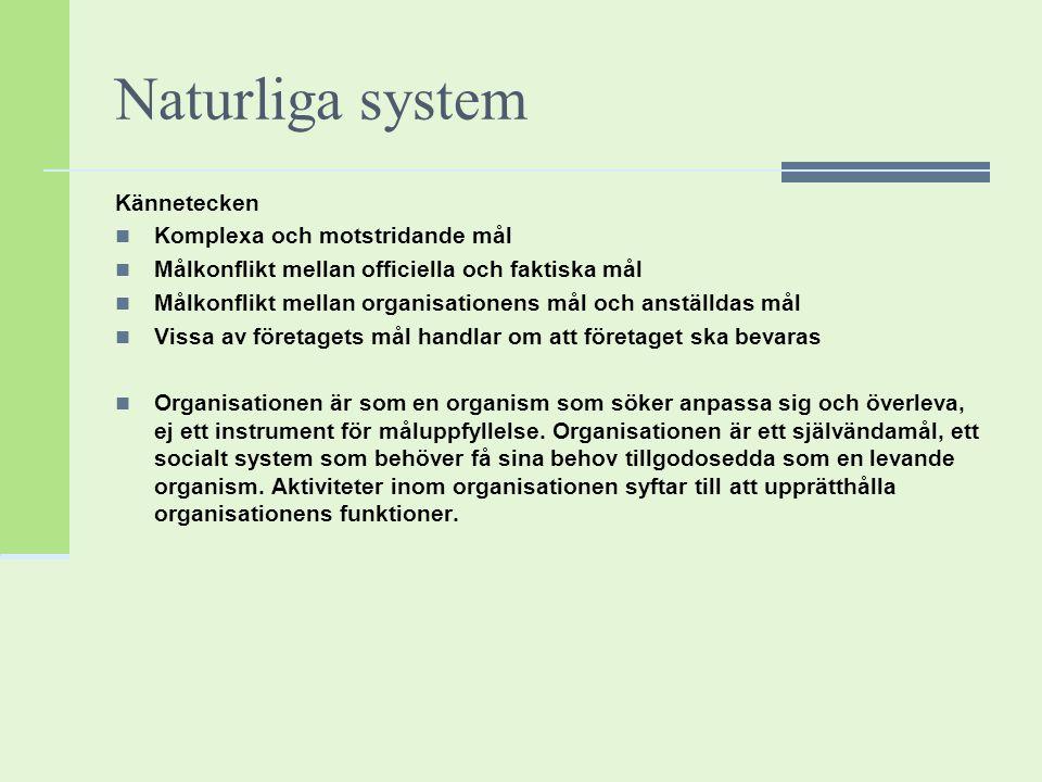 Naturliga system Kännetecken Komplexa och motstridande mål Målkonflikt mellan officiella och faktiska mål Målkonflikt mellan organisationens mål och a
