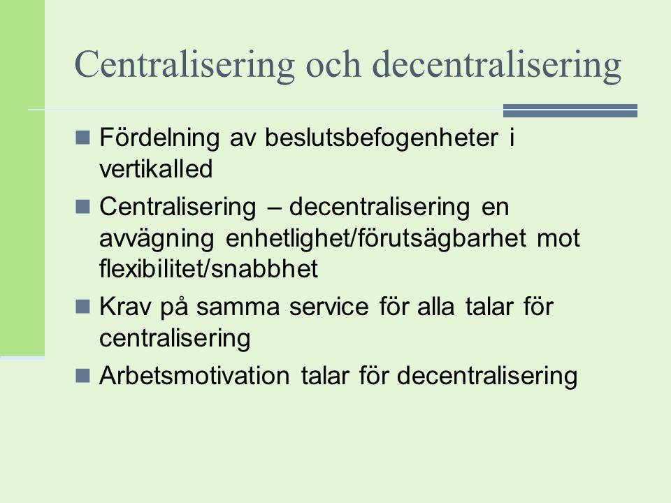 Centralisering och decentralisering Fördelning av beslutsbefogenheter i vertikalled Centralisering – decentralisering en avvägning enhetlighet/förutsä