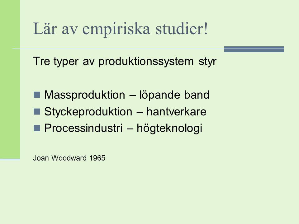 Lär av empiriska studier! Tre typer av produktionssystem styr Massproduktion – löpande band Styckeproduktion – hantverkare Processindustri – högteknol