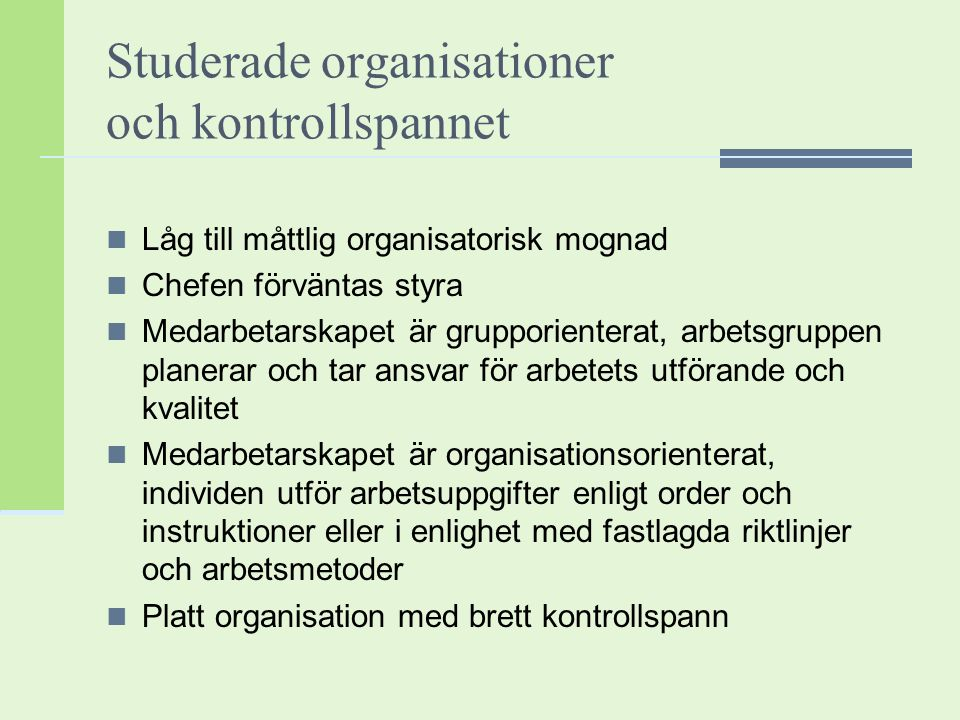 Studerade organisationer och kontrollspannet Låg till måttlig organisatorisk mognad Chefen förväntas styra Medarbetarskapet är grupporienterat, arbets