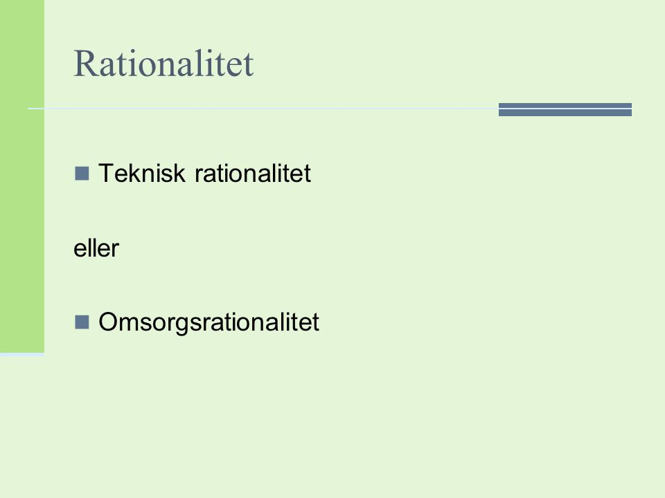 Rationalitet Teknisk rationalitet eller Omsorgsrationalitet