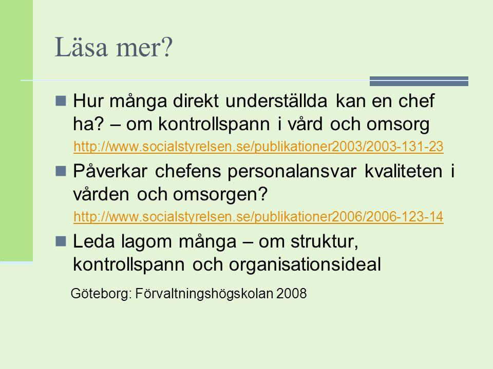 Läsa mer? Hur många direkt underställda kan en chef ha? – om kontrollspann i vård och omsorg http://www.socialstyrelsen.se/publikationer2003/2003-131-