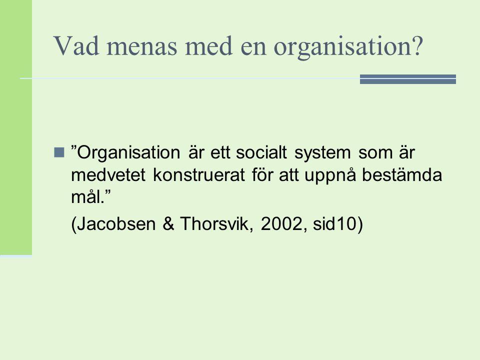 """Vad menas med en organisation? """"Organisation är ett socialt system som är medvetet konstruerat för att uppnå bestämda mål."""" (Jacobsen & Thorsvik, 2002"""
