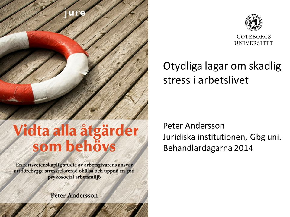 Otydliga lagar om skadlig stress i arbetslivet Peter Andersson Juridiska institutionen, Gbg uni.