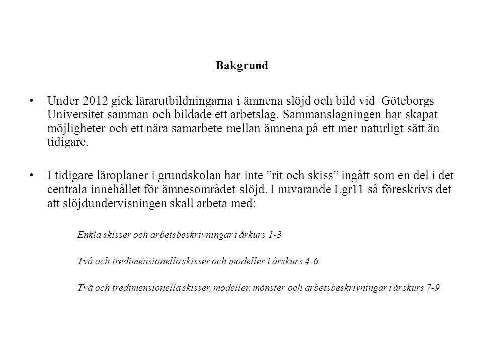 Bakgrund Under 2012 gick lärarutbildningarna i ämnena slöjd och bild vid Göteborgs Universitet samman och bildade ett arbetslag. Sammanslagningen har