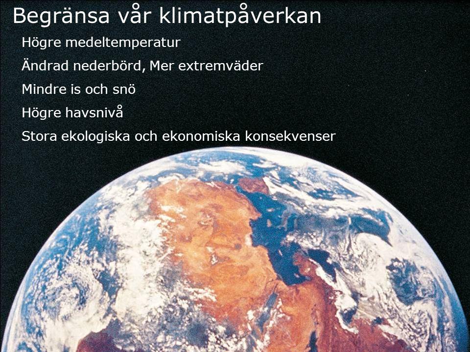 Begränsa vår klimatpåverkan Högre medeltemperatur Ändrad nederbörd, Mer extremväder Mindre is och snö Högre havsnivå Stora ekologiska och ekonomiska k