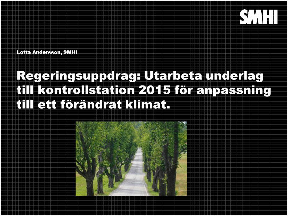 Regeringsuppdrag: Utarbeta underlag till kontrollstation 2015 för anpassning till ett förändrat klimat. Lotta Andersson, SMHI