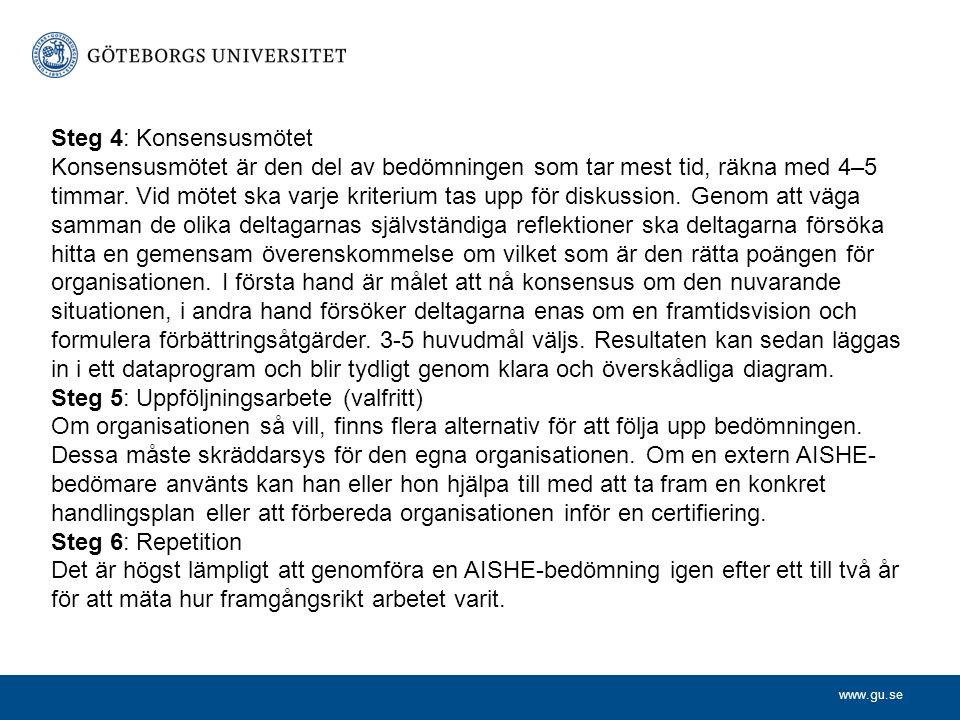 www.gu.se Steg 4: Konsensusmötet Konsensusmötet är den del av bedömningen som tar mest tid, räkna med 4–5 timmar. Vid mötet ska varje kriterium tas up