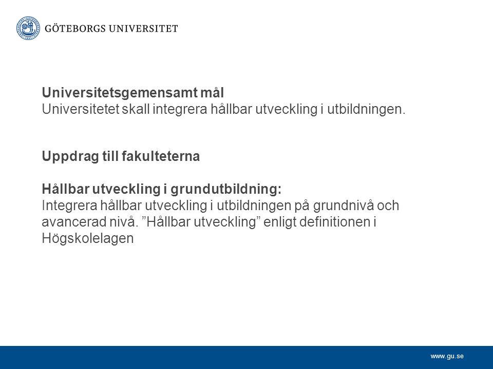 www.gu.se Universitetsgemensamt mål Universitetet skall integrera hållbar utveckling i utbildningen.