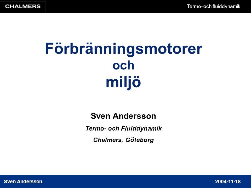 Sven Andersson2004-11-18 Termo- och fluiddynamik Förbränningsmotorer och miljö Sven Andersson Termo- och Fluiddynamik Chalmers, Göteborg