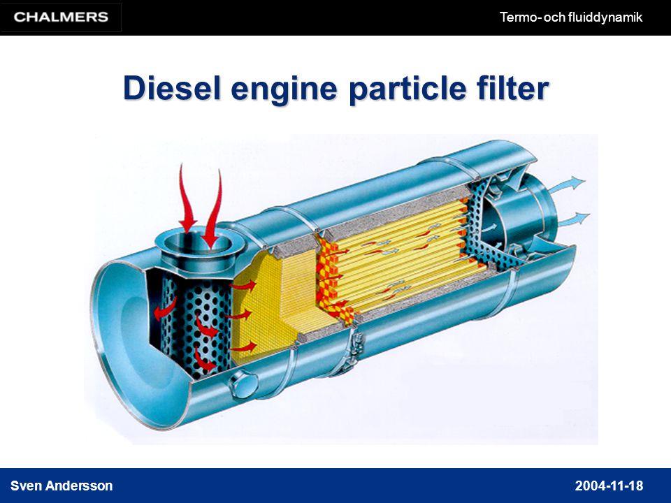 Sven Andersson2004-11-18 Termo- och fluiddynamik Diesel engine particle filter