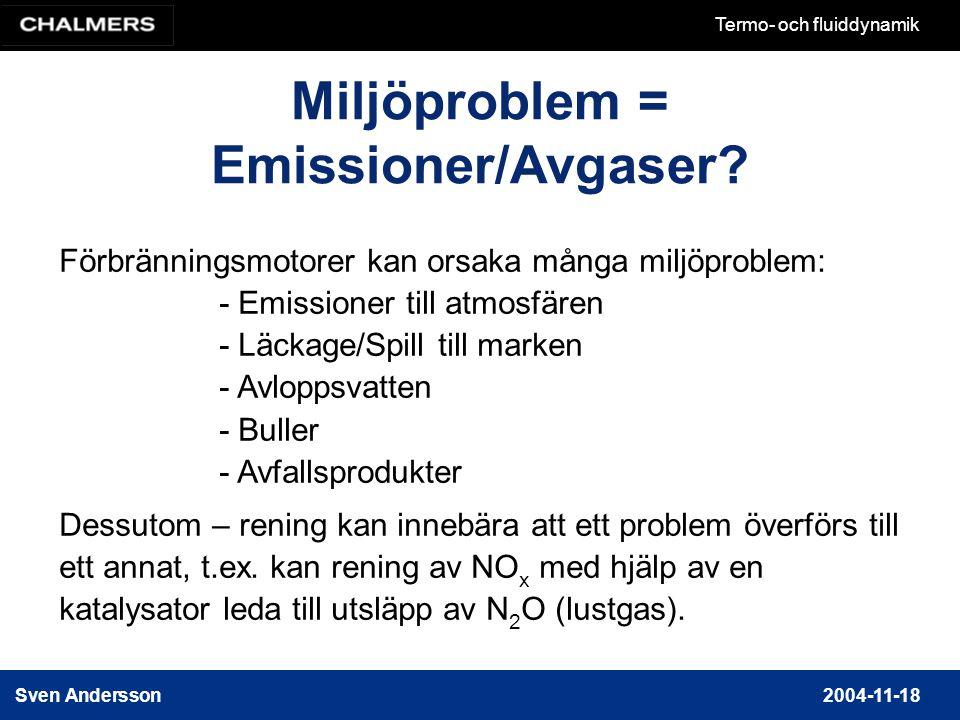 Sven Andersson2004-11-18 Termo- och fluiddynamik Förbränningsmotorer kan orsaka många miljöproblem: - Emissioner till atmosfären - Läckage/Spill till marken - Avloppsvatten - Buller - Avfallsprodukter Dessutom – rening kan innebära att ett problem överförs till ett annat, t.ex.