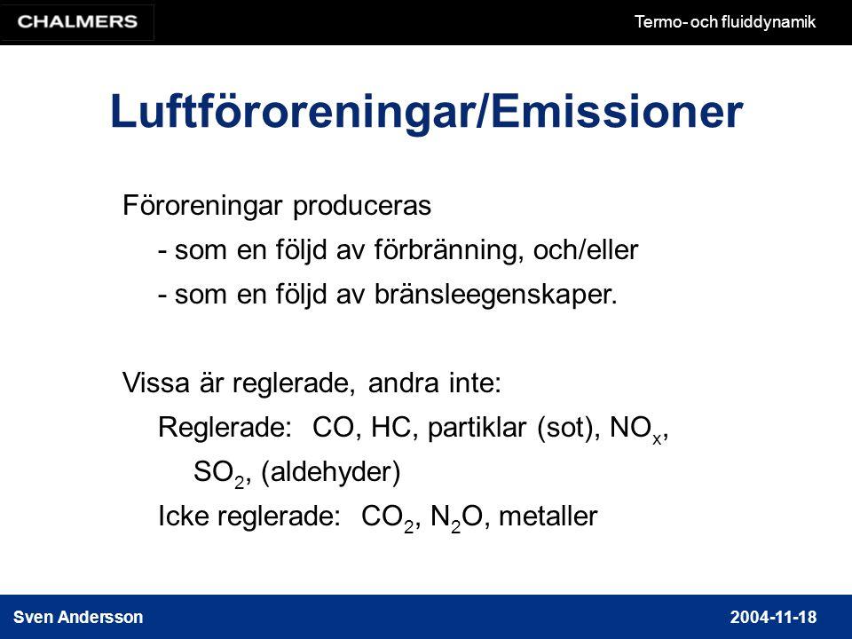 Sven Andersson2004-11-18 Termo- och fluiddynamik Luftföroreningar/Emissioner Föroreningar produceras - som en följd av förbränning, och/eller - som en följd av bränsleegenskaper.