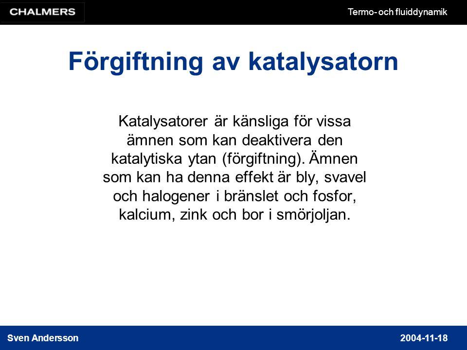Sven Andersson2004-11-18 Termo- och fluiddynamik Förgiftning av katalysatorn Katalysatorer är känsliga för vissa ämnen som kan deaktivera den katalytiska ytan (förgiftning).