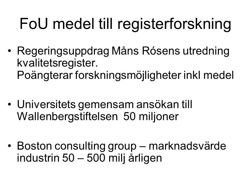 FoU medel till registerforskning Regeringsuppdrag Måns Rósens utredning kvalitetsregister. Poängterar forskningsmöjligheter inkl medel Universitets ge