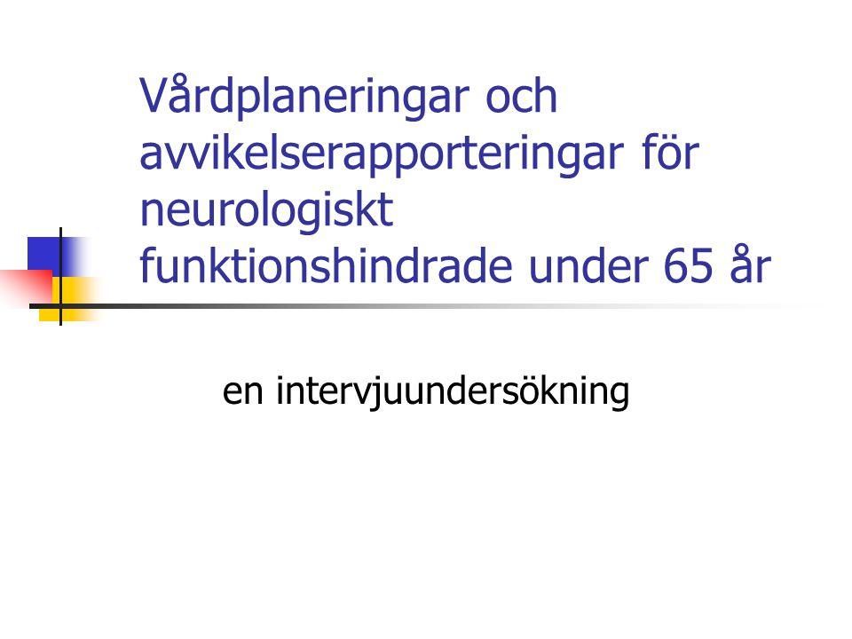 Vårdplaneringar och avvikelserapporteringar för neurologiskt funktionshindrade under 65 år en intervjuundersökning