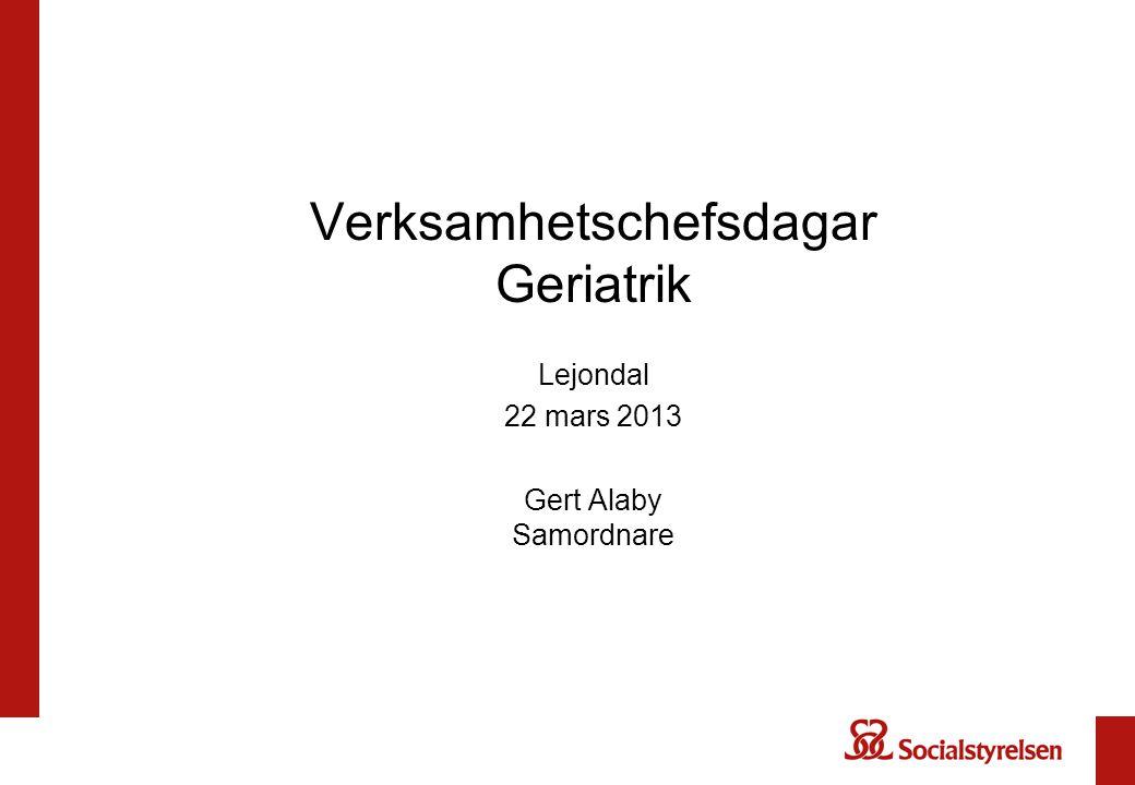 Verksamhetschefsdagar Geriatrik Lejondal 22 mars 2013 Gert Alaby Samordnare