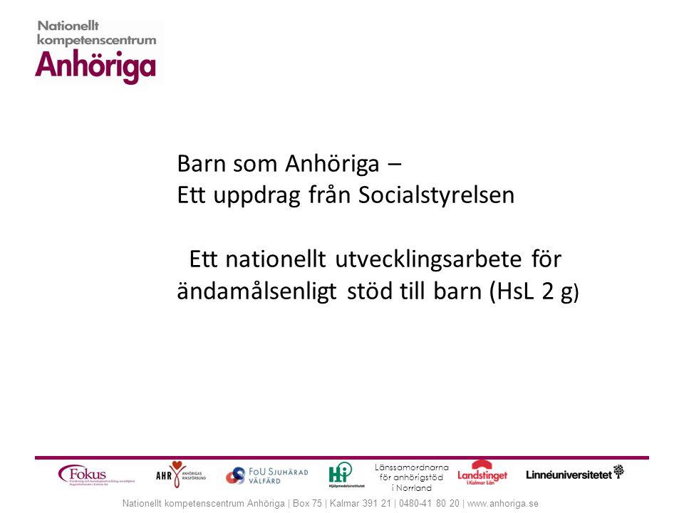 Nationellt kompetenscentrum Anhöriga   Box 75   Kalmar 391 21   0480-41 80 20   www.anhoriga.se Fyra piloter län/regioner  Dalarna  Västra Götaland  Östergötland  Dalarna