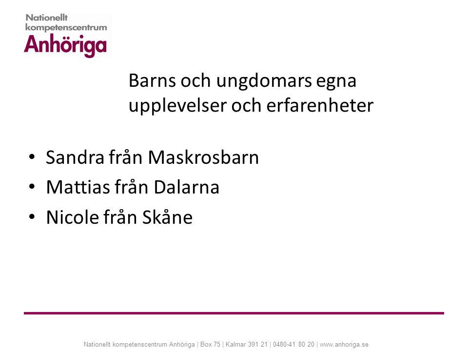 Nationellt kompetenscentrum Anhöriga | Box 75 | Kalmar 391 21 | 0480-41 80 20 | www.anhoriga.se Barns och ungdomars egna upplevelser och erfarenheter