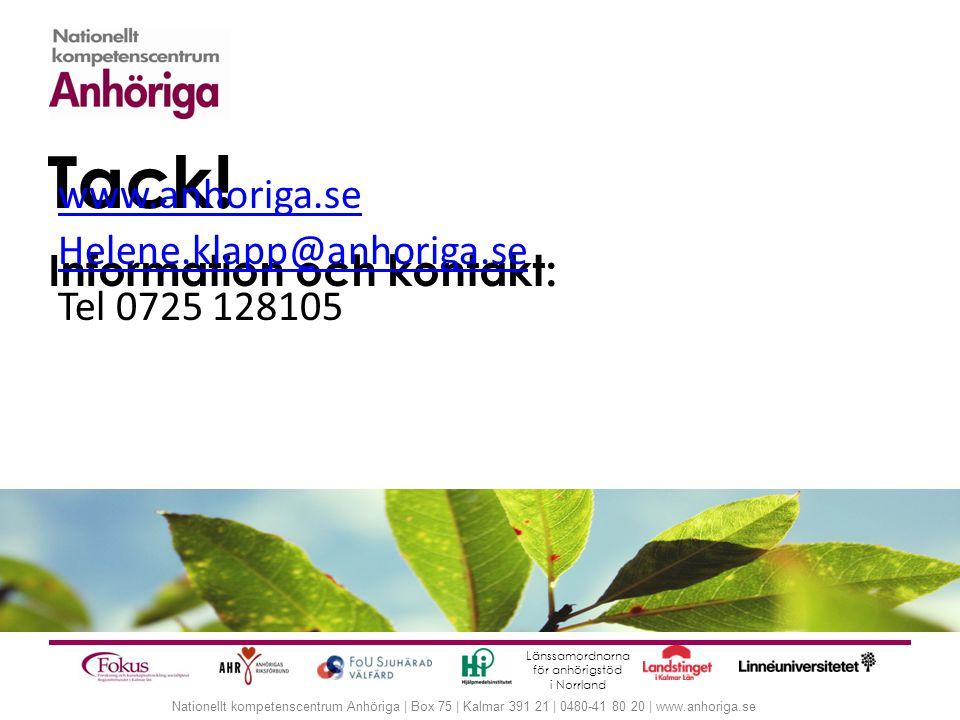 Nationellt kompetenscentrum Anhöriga | Box 75 | Kalmar 391 21 | 0480-41 80 20 | www.anhoriga.se Tack! Information och kontakt: Länssamordnarna för anh