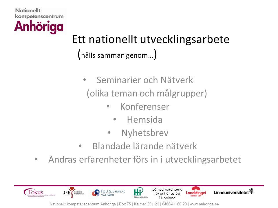 Nationellt kompetenscentrum Anhöriga | Box 75 | Kalmar 391 21 | 0480-41 80 20 | www.anhoriga.se Länssamordnarna för anhörigstöd i Norrland Ett natione