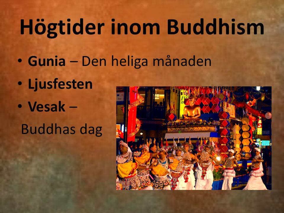 Högtider inom Buddhism Gunia – Den heliga månaden Ljusfesten Vesak – Buddhas dag