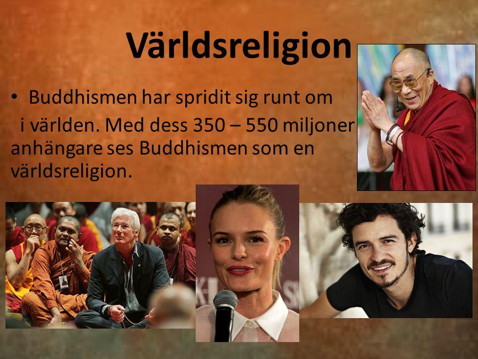 Världsreligion Buddhismen har spridit sig runt om i världen. Med dess 350 – 550 miljoner anhängare ses Buddhismen som en världsreligion.
