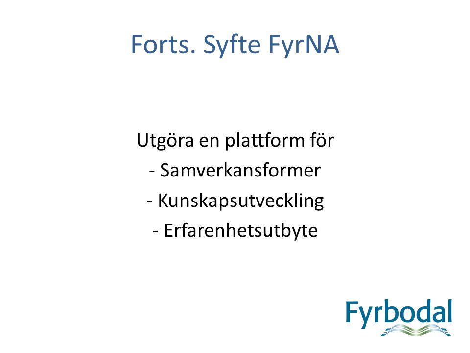 Forts. Syfte FyrNA Utgöra en plattform för - Samverkansformer - Kunskapsutveckling - Erfarenhetsutbyte