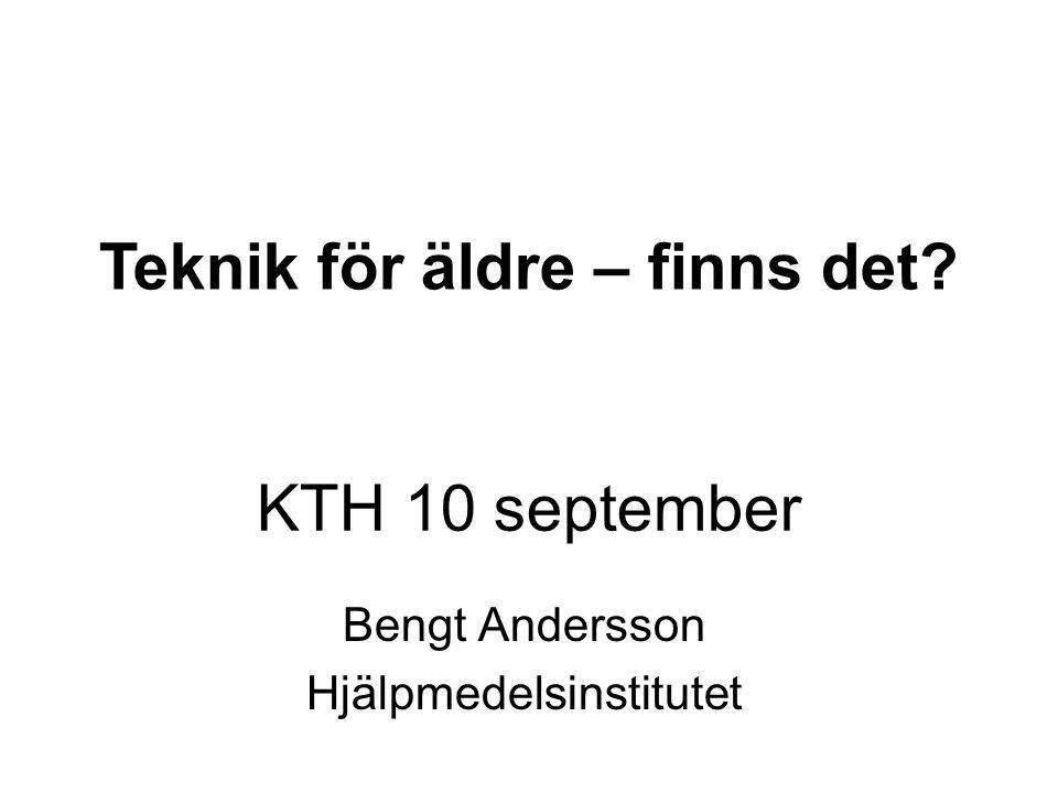 KTH 10 september Bengt Andersson Hjälpmedelsinstitutet Teknik för äldre – finns det?