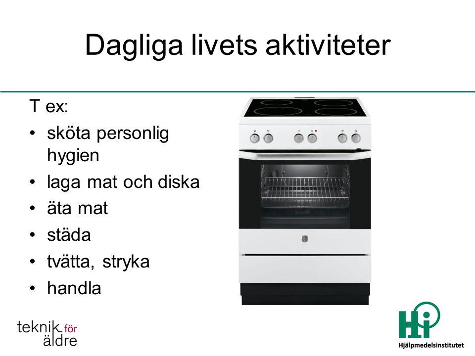 Dagliga livets aktiviteter T ex: sköta personlig hygien laga mat och diska äta mat städa tvätta, stryka handla