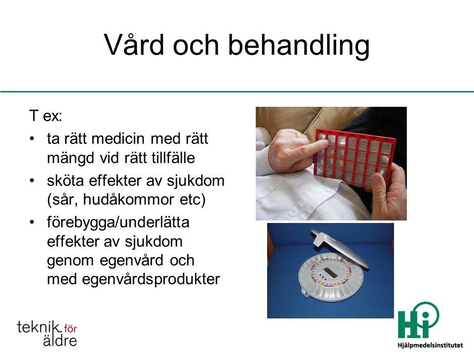 Vård och behandling T ex: ta rätt medicin med rätt mängd vid rätt tillfälle sköta effekter av sjukdom (sår, hudåkommor etc) förebygga/underlätta effekter av sjukdom genom egenvård och med egenvårdsprodukter