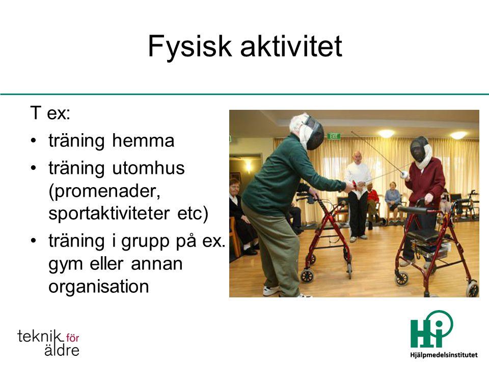 Fysisk aktivitet T ex: träning hemma träning utomhus (promenader, sportaktiviteter etc) träning i grupp på ex.