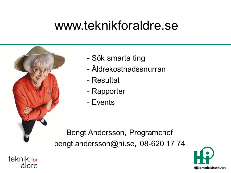 Bengt Andersson, Programchef bengt.andersson@hi.se, 08-620 17 74 - Sök smarta ting - Äldrekostnadssnurran - Resultat - Rapporter - Events www.teknikforaldre.se